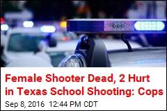 Female Shooter Dead, 2 Hurt in Texas School Shooting: Cops