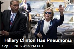 Hillary Clinton Has Pneumonia
