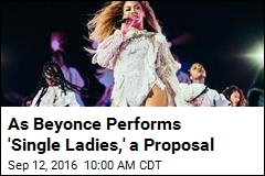 As Beyonce Performs 'Single Ladies,' a Proposal