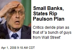 Small Banks, States Rip Paulson Plan