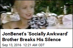 JonBenet's 'Socially Awkward' Brother Breaks His Silence