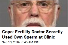 Cops: Fertility Doctor Secretly Used Own Sperm at Clinic