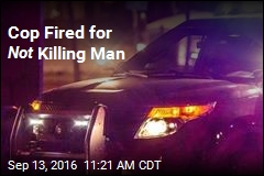 Cop Fired for Not Killing Man