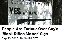 People Are Furious Over Guy's 'Black Rifles Matter' Sign