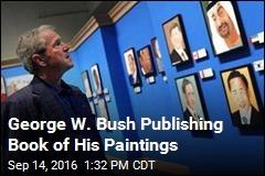 George W. Bush Publishing Book of His Paintings