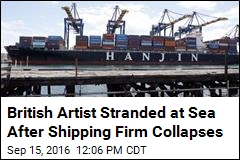 British Artist Stranded at Sea After Shipping Firm Collapses