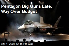 Pentagon Big Guns Late, Way Over Budget