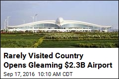 Rarely Visited Country Opens Gleaming $2.3B Airport