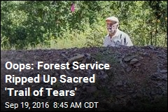 Oops: Forest Service Ripped Up Sacred 'Trail of Tears'