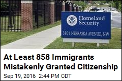 At Least 858 Immigrants Mistakenly Granted Citizenship
