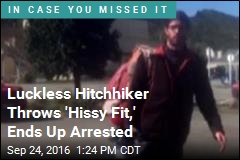Luckless Hitchhiker Throws 'Hissy Fit,' Ends Up Arrested