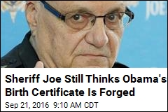 Sheriff Joe Still Thinks Obama's Birth Certificate Is Forged