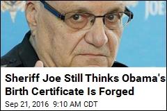 Sheriff Joe Still Thinks Obama's Birth Certificate Is Forged