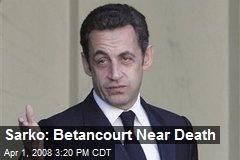 Sarko: Betancourt Near Death