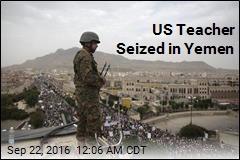 US Teacher Seized in Yemen