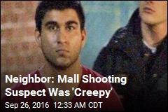 Neighbor: Mall Shooting Suspect Was 'Creepy'