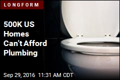 500K US Homes Can't Afford Plumbing