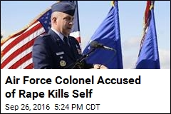 Air Force Colonel Accused of Rape Kills Self