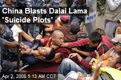 China Blasts Dalai Lama 'Suicide Plots'