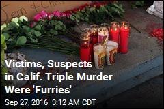 Victims, Suspects in Calif. Triple Murder Were 'Furries'