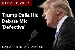 Trump Calls His Debate Mic 'Defective'