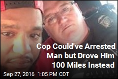 Cop Could've Arrested Man but Drove Him 100 Miles Instead
