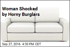 Woman Finds Burglars Making Sweet Love on Her Couch
