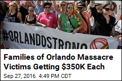 Families of Orlando Massacre Victims Getting $350K Each