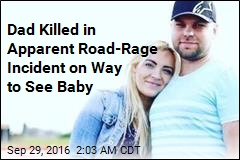 Dad Killed in Road Rage Incident on Way to See Newborn
