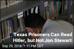 Texas Prisoners Can Read Hitler, but Not Jon Stewart