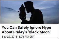 You Can Safely Ignore Hype About Friday's 'Black Moon'