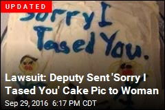 Lawsuit: Deputy Sent 'Sorry I Tased You' Cake to Woman