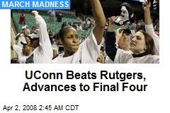 UConn Beats Rutgers, Advances to Final Four