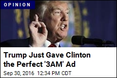 Trump Just Gave Clinton the Perfect '3AM' Ad