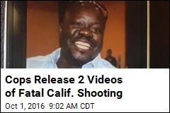 Cops Release 2 Videos of Fatal Calif. Shooting