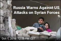 Russia Warns Against US Attacks on Syrian Forces