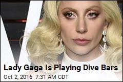 Lady Gaga Is Playing Dive Bars
