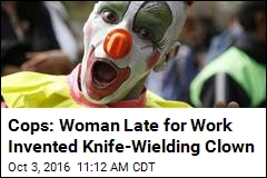 Cops: Woman Late for Work Invented Knife-Wielding Clown