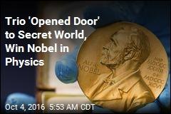 Trio Wins Nobel Physics Prize for 'Secrets of Exotic Matter'