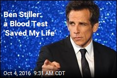 Ben Stiller: a Blood Test 'Saved My Life'