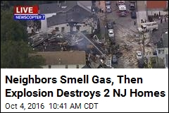 Neighbors Smell Gas, Then Explosion Destroys 2 NJ Homes