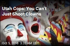 Utah Cops: You Can't Just Shoot Clowns