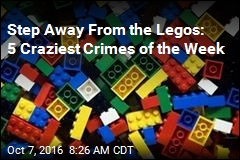 Step Away From the Legos: 5 Craziest Crimes of the Week