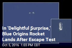 In 'Delightful Surprise,' Blue Origins Rocket Lands After Escape Test