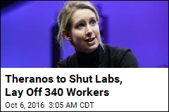 Theranos Is Closing All of Its Blood Labs