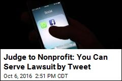 Judge to Nonprofit: You Can Serve Lawsuit by Tweet