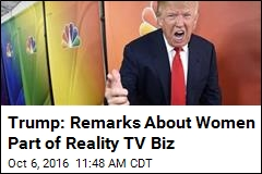 Trump: Remarks About Women Part of Reality TV Biz