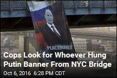 Cops Look for Whoever Hung Putin Banner From NYC Bridge