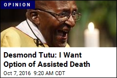 Desmond Tutu: I Want Option of Assisted Death