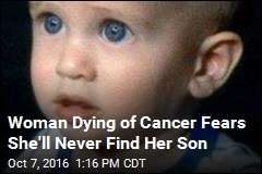 Woman Dying of Cancer Still Hopes to Find Missing Son